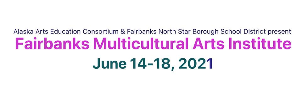 Fairbanks Multicultural Arts Institute 2021